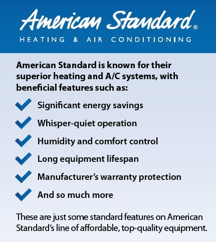 Save big with new American Standard qualifying HVAC equipment and Bill's Heating & Air Conditioning.